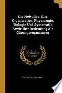 Die Hefepilze, Ihre Organisation, Physiologie, Biologie Und Systematik Sowie Ihre Bedeutung ALS Gärungsorganismen