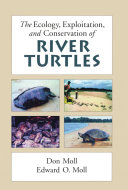 The Ecology  Exploitation and Conservation of River Turtles