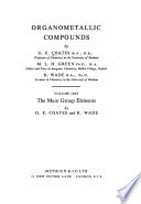 Organometallic Compounds: The main group elements, by G. E. Coates and K. Wade