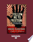 Follow Me To Freedom Leading And Following As An Ordinary Radical Large Print 16pt
