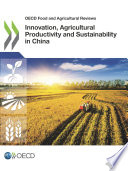 OECD Food and Agricultural Reviews Innovation  Agricultural Productivity and Sustainability in China