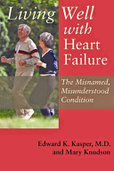 Living Well with Heart Failure  the Misnamed  Misunderstood Condition