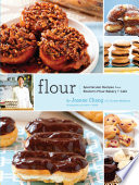 """Flour: A Baker's Collection of Spectacular Recipes"" by Joanne Chang, Christie Matheson, Keller + Keller"