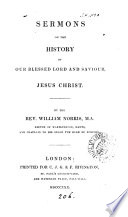 Sermons on the history of our blessed Lord and Saviour Jesus Christ