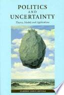 Politics and Uncertainty