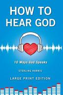 How To Hear God 10 Ways God Speaks