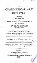 The Grammatical Art Improved: in which the Errors of Grammarians and Lexicographers are Exposed, Etc