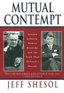 Pdf Mutual Contempt: Lyndon Johnson, Robert Kennedy, and the Feud that Defined a Decade