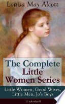 The Complete Little Women Series Little Women Good Wives Little Men Jo S Boys Unabridged