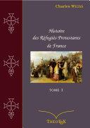 Histoire des Réfugiés Protestants de France, tome 1