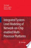 Integrated System Level Modeling of Network on Chip enabled Multi Processor Platforms Book