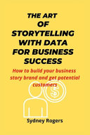 The Art of Storytelling with Data for Business Success