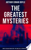 The Greatest Mysteries of Sir Arthur Conan Doyle  Complete Sherlock Holmes Series  True Crime Tales   Supernatural Cases