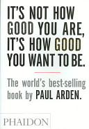 It s Not How Good You Are  It s How Good You Want to Be Book