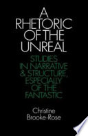 """A Rhetoric of the Unreal: Studies in Narrative and Structure, Especially of the Fantastic"" by Christine Brooke-Rose"