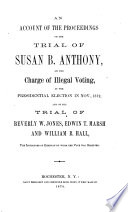 An Account of the Proceedings on the Trial of Susan B  Anthony  on the Charge of Illegal Voting Book PDF