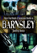 Foul Deeds And Suspicious Deaths In And Around Barnsley