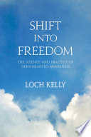 """""""Shift into Freedom: The Science and Practice of Open-Hearted Awareness"""" by Loch Kelly, Adyashanti"""