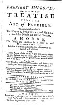 Farriery improv'd: or, a compleat treatise upon the art of farriery