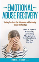 Emotional Abuse Recovery Healing Your Heart After Codependent And Emotionally Abusive Relationships