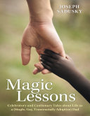 Magic Lessons: Celebratory and Cautionary Tales About Life As A (Single, Gay, Transracially Adoptive) Dad Pdf