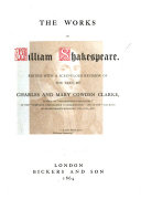 The Works of William Shakespeare  Edited  with a scrupulous revision of the text  by C  and M  Cowden Clarke