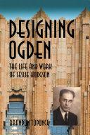 Designing Ogden, the Life and Work of Leslie Hodgson