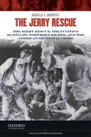 The Jerry Rescue: The Fugitive Slave Law, Northern Rights, and the ...