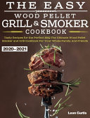 The Easy Wood Pellet Smoker And Grill Cookbook 2020 2021 Book PDF
