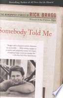 Somebody Told Me  : The Newspaper Stories of Rick Bragg