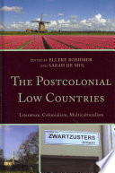 The Postcolonial Low Countries: Literature, Colonialism, and