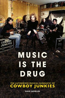 Music Is the Drug  The Authorised Biography of the Cowboy Junkies