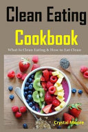 Clean Eating Cookbook  What Is Clean Eating   How to Eat Clean Book