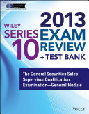 Wiley Series 10 Exam Review 2013 + Test Bank: The General Securities ...
