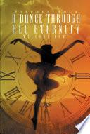 A Dance Through All Eternity
