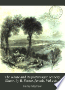 The Rhine and its picturesque scenery  illustr  by B  Foster   2 vols  Vol 2 is entitled The upper Rhine
