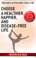 Decisive Activators  1142    to Choose a Healthier  Happier  and Disease free Life