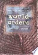 The Rise and Fall of World Orders