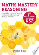 Maths Mastery Reasoning  Photocopiable Resources KS2