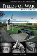 Fields of War  Battle of Normandy
