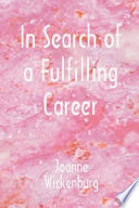 """""""In Search of a Fulfilling Career"""" by Joanne Wickenburg"""