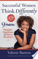 """Successful Women Think Differently: 9 Habits to Make You Happier, Healthier, and More Resilient"" by Valorie Burton"