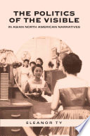 The Politics Of The Visible In Asian North American Narratives