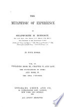 The Metaphysic of Experience  Containing book III   chapter VI  and last  The foundations of ethic  And book IV  The real universe
