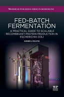 Fed Batch Fermentation  A Practical Guide to Scalable Recombinant Protein Production in Escherichia Coli