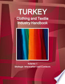 Turkey Clothing And Textile Industry Handbook Volume 1 Strategic Information And Contacts Book PDF