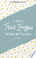 NIV, True Images Bible, Hardcover  : The Bible for Teen Girls