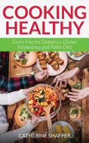 Cooking Healthy  Grain Free for Diabetics  Gluten Intolerance and Paleo Diet