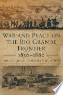 War and Peace on the Rio Grande Frontier  1830   1880