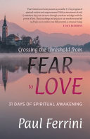 Crossing the Threshold from Fear to Love